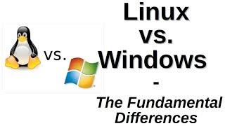 Linux vs. Windows   The Fundamental Differences