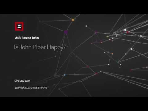 Is John Piper Happy? // Ask Pastor John
