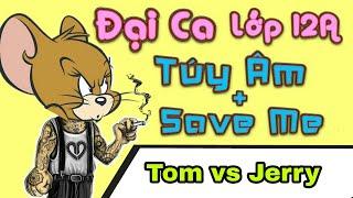 NVĐ - Đại Ca Lớp 12A chế Tom vs Jerry ( Túy Âm + Save Me Parody ) - LEG -