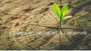 5 Ways to grow as a Christian