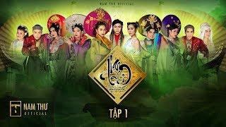 NAM PHI LIÊN HOÀN KẾ - TẬP 1 | Nam Thư, BB Trần, Hải Triều, Quang Trung, Minh Dự, Nguyễn Anh Tú