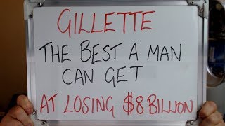GILLETTE: The Best a Man Can Get at LOSING $8 BILLION!!!!