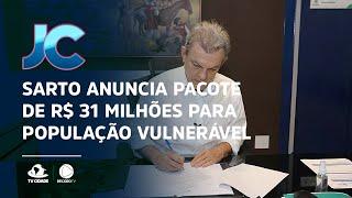 Sarto anuncia pacote de R$ 31 milhões para Cultura e população vulnerável