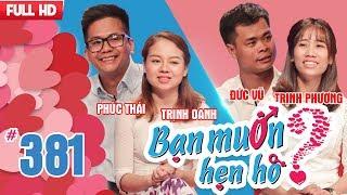 BẠN MUỐN HẸN HÒ | Tập 381 UNCUT | Phúc Thái - Trịnh Oanh | Đức Vũ - Trịnh Phương | 060518 💖