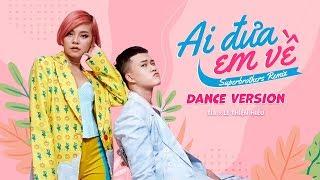 TIA x Lê Thiện Hiếu - Ai Đưa Em Về (Superbrothers Remix) - Official Dance version #ADEV