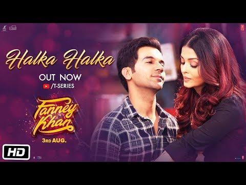 Halka Halka Video - FANNEY KHAN - Aishwarya Rai Bachchan - Rajkummar Rao - Amit Trivedi