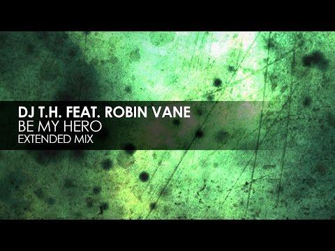 DJ T.H. featuring Robin Vane - Be My Hero