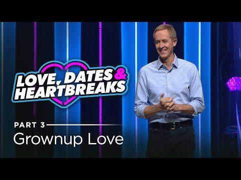 Love, Dates & Heartbreaks, Part 3: Grownup Love // Andy Stanley
