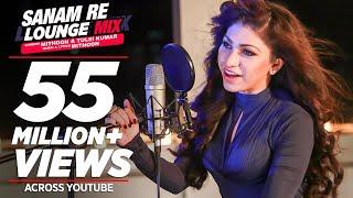 Sanam Re (Lounge Mix) Video Song | Tulsi Kumar & Mithoon | T-Series