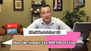 How The Senate Tax Bill Affects You | #AskTheAdvisor 50
