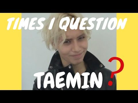 Times I question Taemin