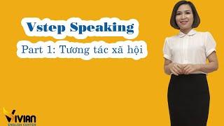 [Vstep speaking part 1] Hướng dẫn thi Nói tiếng Anh B1, B2, C1 định dạng Vstep - Giao tiếp xã hội