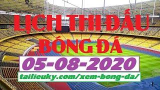 Lịch Thi Đấu Bóng Đá Hôm Nay 05-08-2020