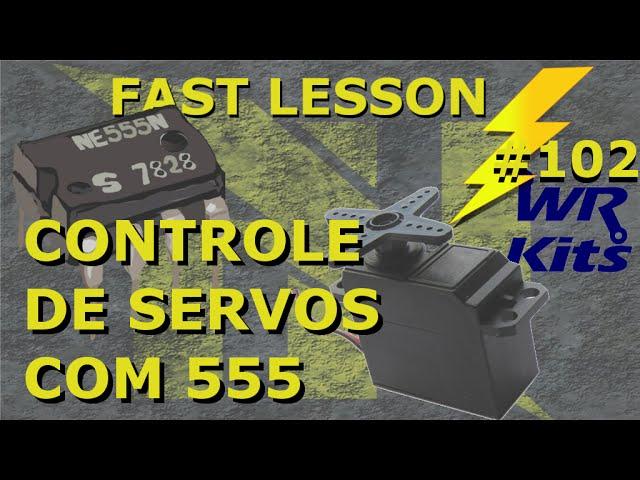 CONTROLE DE SERVOS COM 555 | Fast Lesson #102