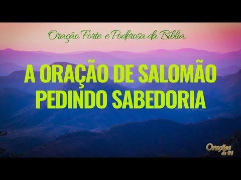 ORAÇÃO DE SALOMÃO PEDINDO SABEDORIA