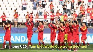 Tin nóng U20 Việt Nam   Chia tay World Cup U20 trong tiếc nuối