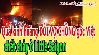 Q.u.á k.i.nh hoàng ĐÔI V.Ợ CH.Ồ.NG gốc Việt ch.ế.t ch.á.y ở Little Saigon