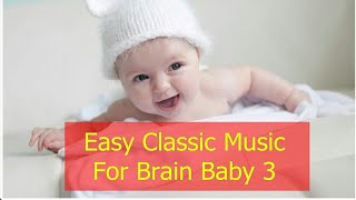 Easy Classic Music for Brain Baby 3