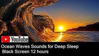 Ocean Waves Sounds for Deep Sleep Black Screen 12 hours