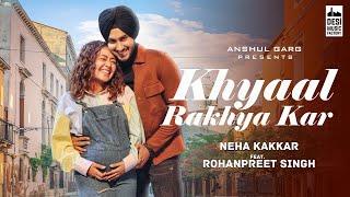 Khyaa Rakhya Kar – Neha Kakkar – Rohanpreet Singh
