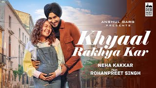 Khyaa Rakhya Kar – Neha Kakkar – Rohanpreet Singh Video HD