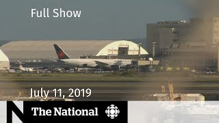 The National for July 11, 2019 — Turbulence Injuries, Bantleman Returns, Premiers' Meeting