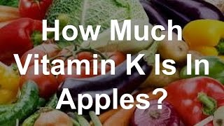 How Much Vitamin K Is In Apples?