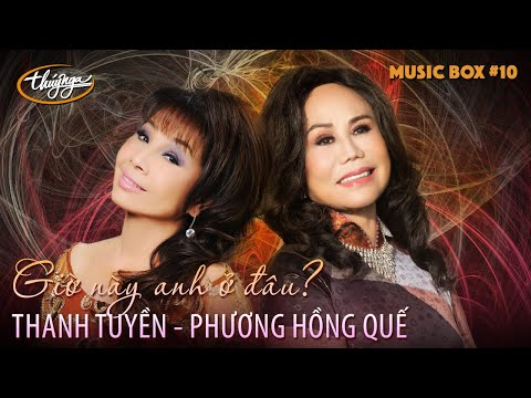 Thúy Nga Music Box #10 | Thanh Tuyền & Phương Hồng Quế | Giờ Này Anh Ở Đâu