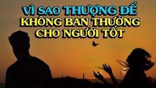 VÌ SAO THƯỢNG ĐẾ LẠI KHÔNG BAN THƯỞNG CHO NGƯỜI TỐT - Thiền Đạo