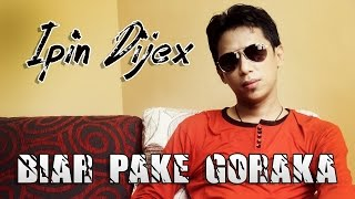 BIAR PAKE GORAKA - IPIN DIJEX [Official Music Video]