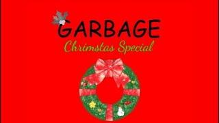 Garbage Chrimstas Special.