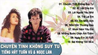 TUẤN VŨ, NGỌC LAN - SONG CA NHẠC VÀNG TRỮ TÌNH HUYỀN THOẠI | ALBUM CHUYỆN TÌNH KHÔNG SUY TƯ BẤT HỦ