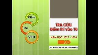 Hướng dẫn Tra cứu điểm thi vào 10 năm học 2017 - 2018. Miễn phí 100%