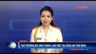 Thứ trưởng Bùi Văn Thành làm việc tại Công an Thái Bình | ANTV