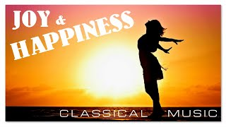 Joy & Happiness - Uplifting Inspiring Motivational Classical Music