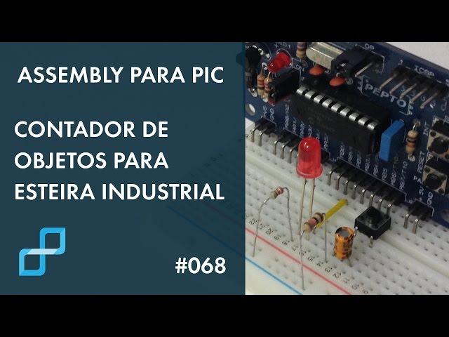 CONTADOR DE OBJETOS PARA ESTEIRA INDUSTRIAL | Assembly para PIC #068