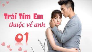 Phim Tình Cảm Trung Quốc Siêu Hay 2020 | TRÁI TIM EM THUỘC VỀ ANH - Tập 01 [ Thuyết Minh ]
