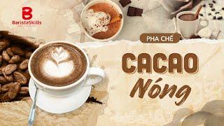 [BARISTA SKILLS] Bài 67: Cách pha chế Cacao Nóng - How to make HOT COACA