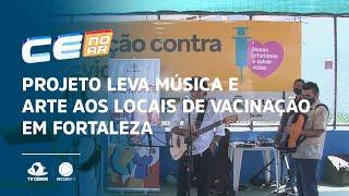 Projeto leva música e arte aos locais de vacinação em Fortaleza