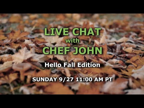 Live Chat with Chef John - Hello Fall Edition