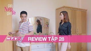 (Review) GẠO NẾP GẠO TẺ - Tập 28 | Gửi tiền về cho cha ruột, Kiệt bị Hân mắng xối xả