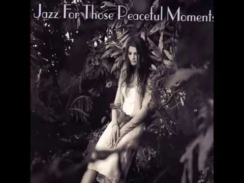 Jazz For Those Peaceful Moments [Full Album]