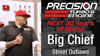 Precision Turbo NEXT 30 Years of Boost with Big Chief from Street Outlaws