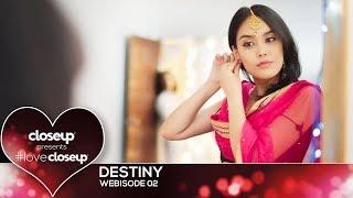 #LoveCloseup   Webisode 02- Destiny by Closeup