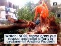 Watch: NDRF teams carry out rescue and relief efforts in cyclone-hit Andhra Pradesh