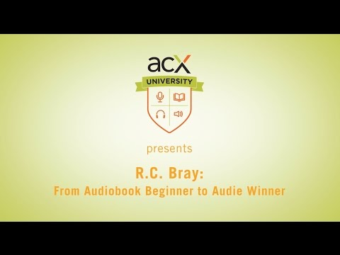 ACX University: R.C. Bray: From Audiobook Beginner to Audie Wnner