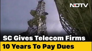 Supreme Court gives telecom firms 10 years to pay Rs 97,00..