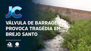 Válvula de barragem provoca tragédia em Brejo Santo