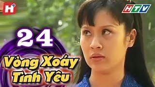 Vòng Xoáy Tình Yêu - Tập 24  | Phim Tình Cảm Việt Nam 2017