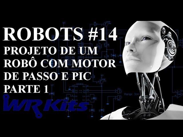 PROJETO DE UM ROBÔ COM MOTOR DE PASSO E PIC (Parte 1/8) - Robots #14
